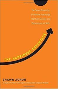 The Happiness Advantage: The Seven Principles That Fuel Success and Performance at Work by Shawn Achor